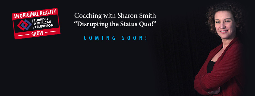 "Coming soon! Coaching with Sharon Smith ""Disrupting the Status Quo!"" An Original Reality TATV Show"